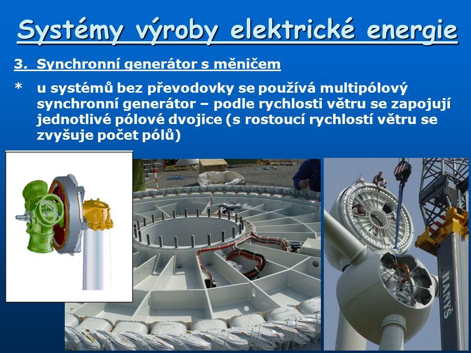 Systémy výroby elektrické energie 3.Synchronní generátor s měničem *u systémů bez převodovky se používá multipólový synchronní generátor – podle rychl