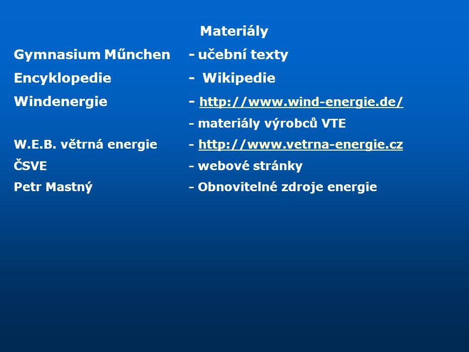Materiály Gymnasium Műnchen-učební texty Encyklopedie- Wikipedie Windenergie- http://www.wind-energie.de/ -materiály výrobců VTE W.E.B. větrná energie