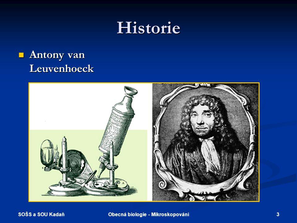 SOŠS a SOU Kadaň 3Obecná biologie - Mikroskopování Historie Antony van Leuvenhoeck Antony van Leuvenhoeck