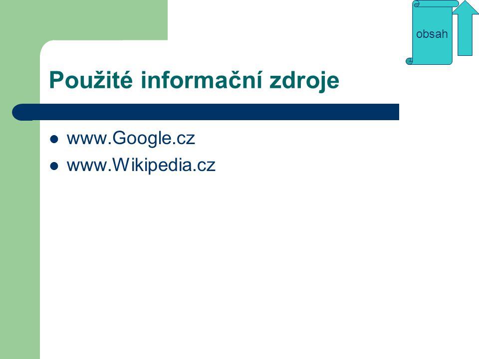 Použité informační zdroje www.Google.cz www.Wikipedia.cz obsah