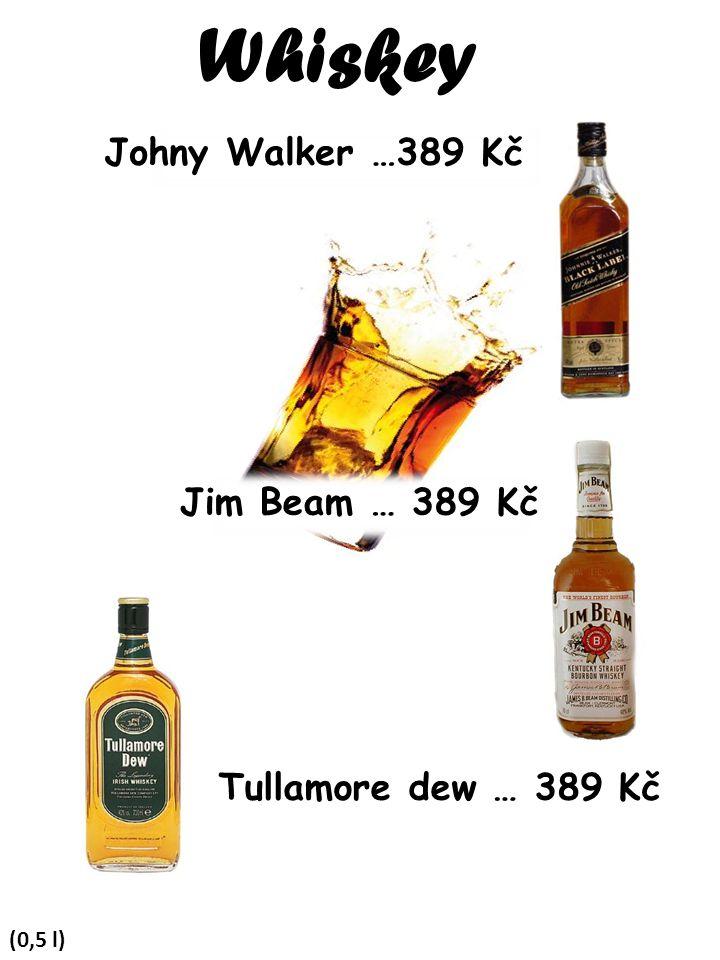 (0,5 l) Whiskey Johny Walker …389 Kč Jim Beam … 389 Kč Tullamore dew … 389 Kč