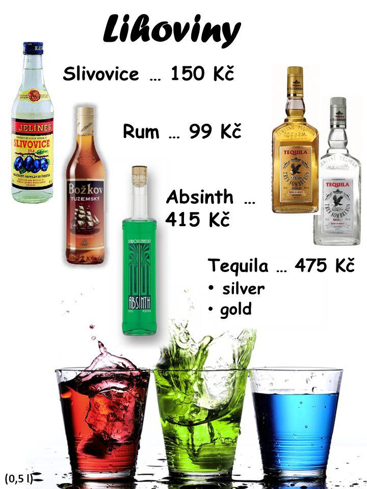 Lihoviny (0,5 l) Slivovice … 150 Kč Rum … 99 Kč Absinth … 415 Kč Tequila … 475 Kč silver gold