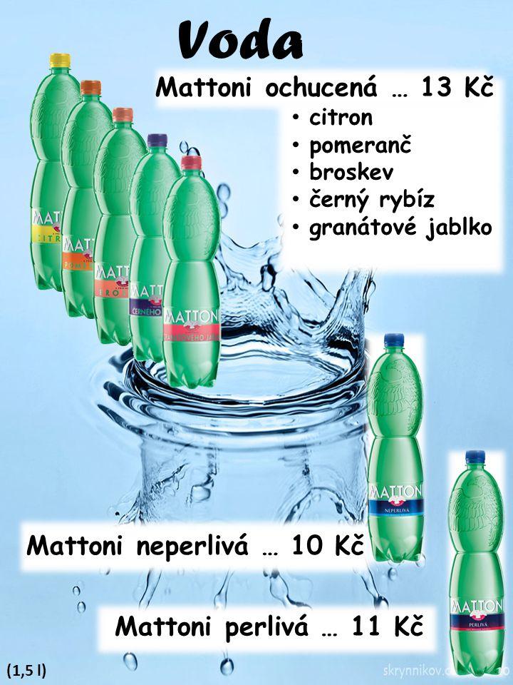 Voda (1,5 l) Mattoni ochucená … 13 Kč citron pomeranč broskev černý rybíz granátové jablko Mattoni neperlivá … 10 Kč Mattoni perlivá … 11 Kč