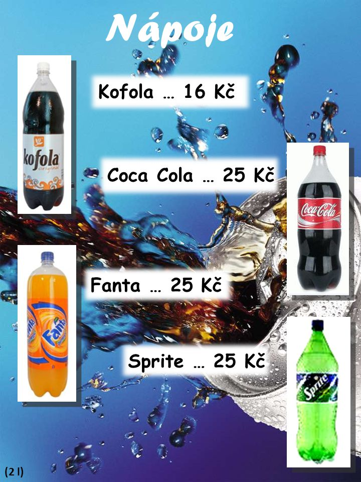 Nápoje (2 l) Kofola … 16 Kč Coca Cola … 25 Kč Fanta … 25 Kč Sprite … 25 Kč