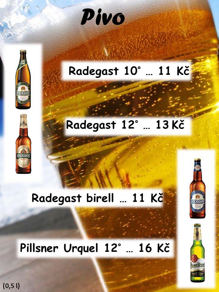 Radegast 10° … 11 Kč Radegast 12° … 13 Kč Radegast birell … 11 Kč Pillsner Urquel 12° … 16 Kč Pivo (0,5 l)