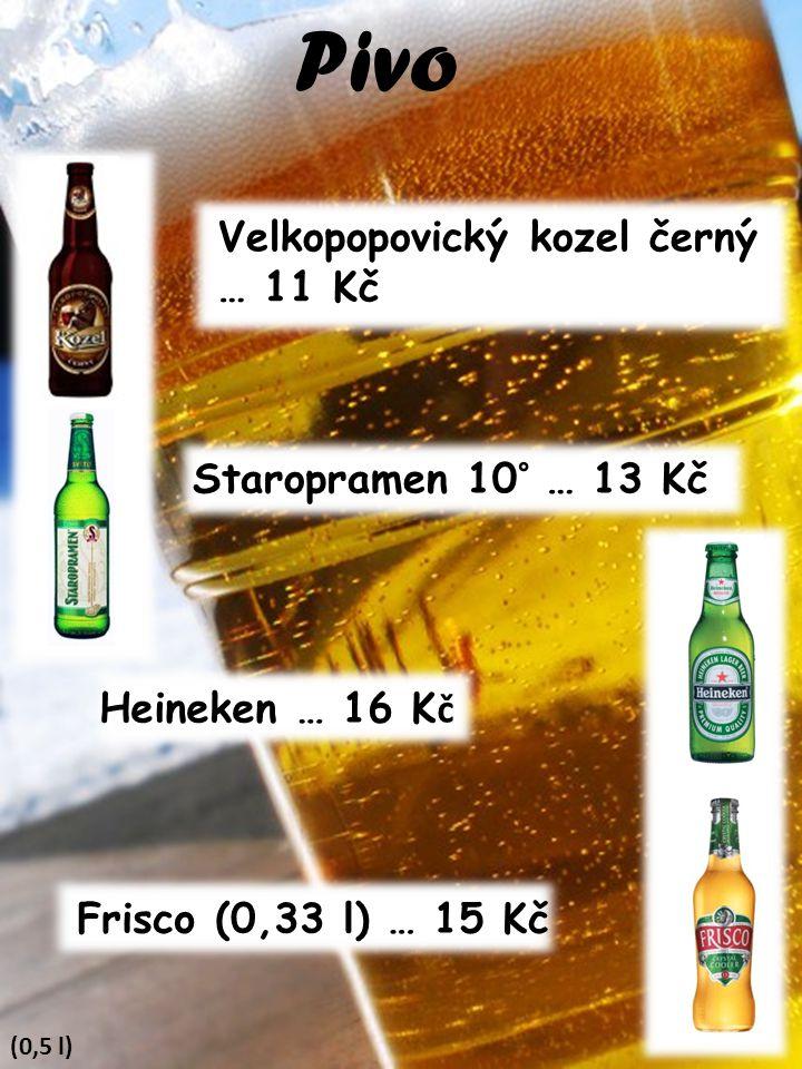 Pivo Velkopopovický kozel černý … 11 Kč Staropramen 10° … 13 Kč Heineken … 16 K č Frisco (0,33 l) … 15 Kč (0,5 l)