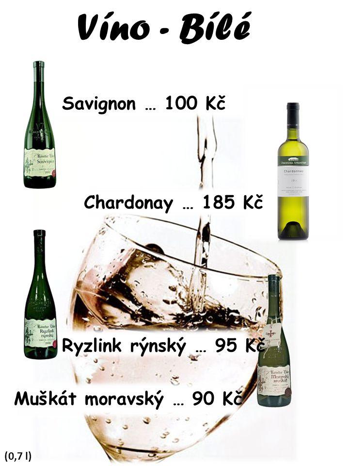 Víno - Bílé (0,7 l) Savignon … 100 Kč Ryzlink rýnský … 95 Kč Chardonay … 185 Kč Muškát moravský … 90 Kč