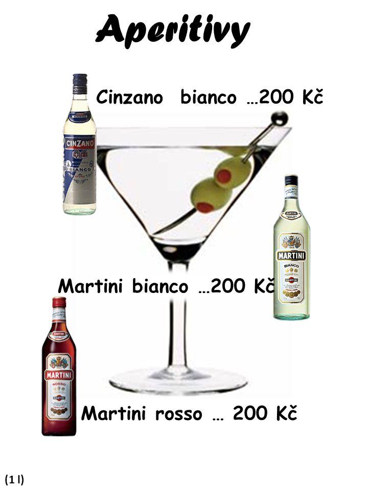 Aperitivy (1 l) Cinzano bianco …200 Kč Martini bianco …200 Kč Martini rosso … 200 Kč