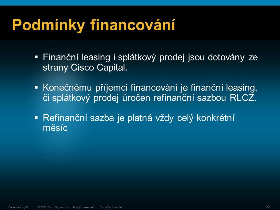 © 2006 Cisco Systems, Inc. All rights reserved.Cisco ConfidentialPresentation_ID 33 Podmínky financování  Finanční leasing i splátkový prodej jsou do