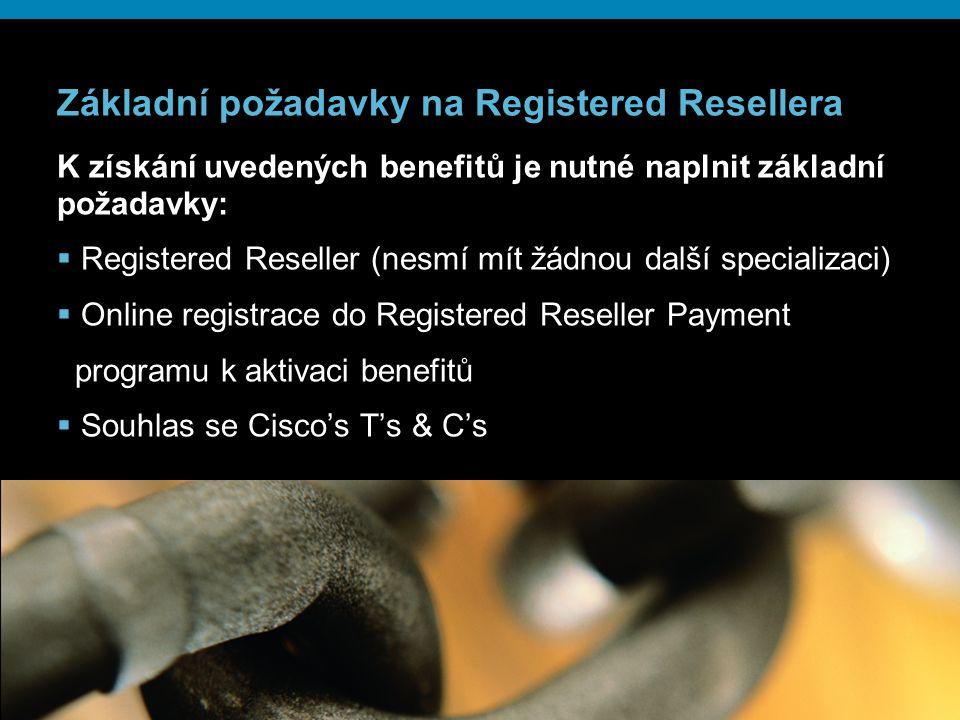 © 2006 Cisco Systems, Inc. All rights reserved.Cisco ConfidentialPresentation_ID 7 Základní požadavky na Registered Resellera K získání uvedených bene