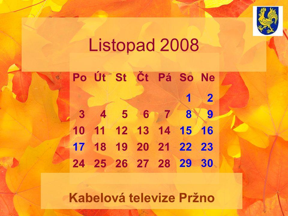 Listopad 2008 Kabelová televize Pržno PoÚtStČtPáSoNe 1 2 3 4 5 6 7 8 9 10111213141516 17181920212223 2425262728 2930
