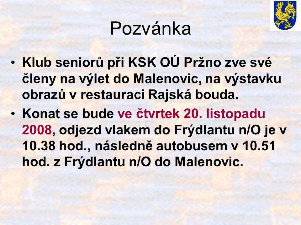 Pozvánka Klub seniorů při KSK OÚ Pržno zve své členy na výlet do Malenovic, na výstavku obrazů v restauraci Rajská bouda.