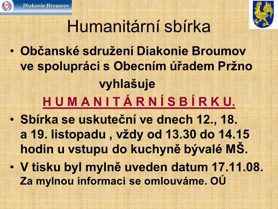 Humanitární sbírka Občanské sdružení Diakonie Broumov ve spolupráci s Obecním úřadem Pržno vyhlašuje H U M A N I T Á R N Í S B Í R K U.
