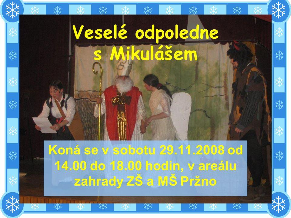 Veselé odpoledne s Mikulášem Koná se v sobotu 29.11.2008 od 14.00 do 18.00 hodin, v areálu zahrady ZŠ a MŠ Pržno
