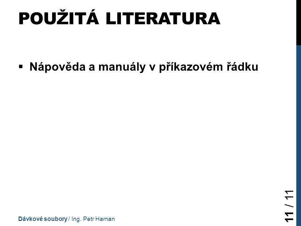 POUŽITÁ LITERATURA  Nápověda a manuály v příkazovém řádku Dávkové soubory / Ing. Petr Haman 11 / 11