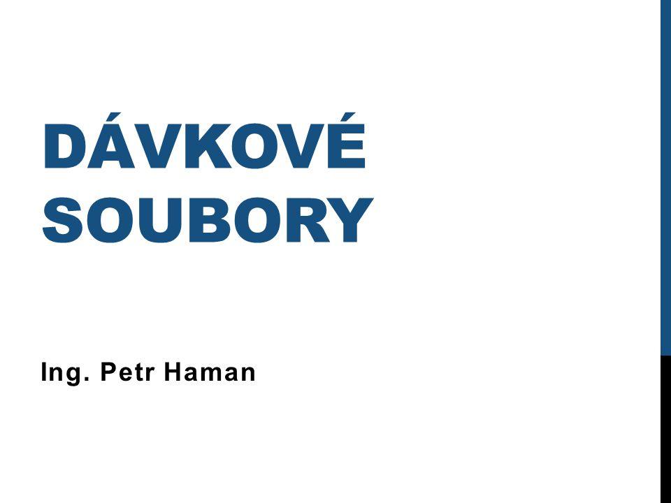 DÁVKOVÉ SOUBORY Ing. Petr Haman