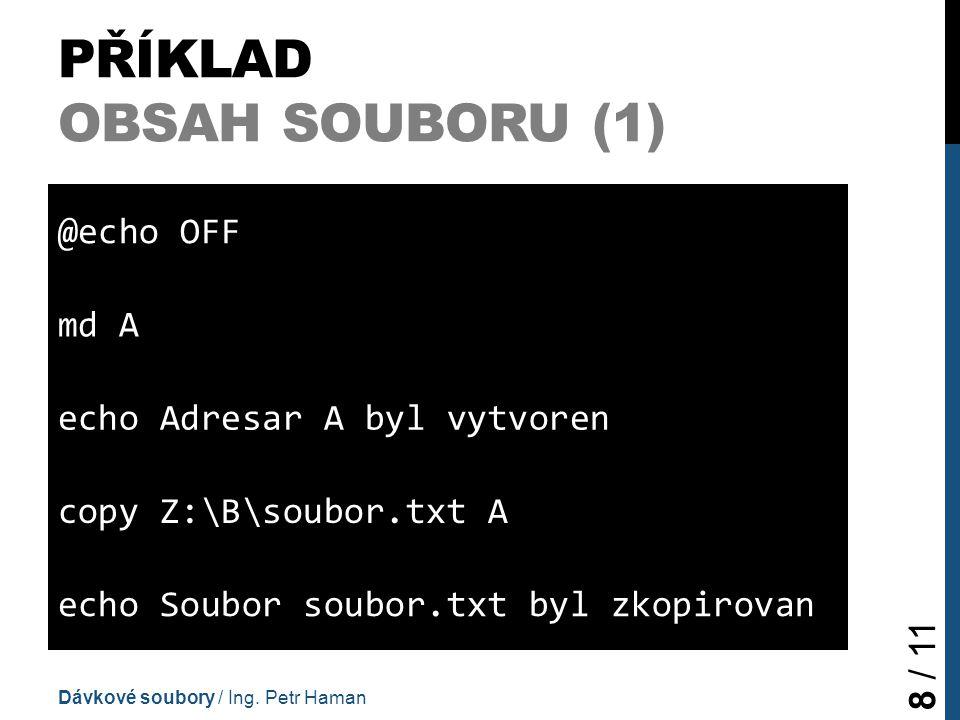 PŘÍKLAD OBSAH SOUBORU (1) @echo OFF md A echo Adresar A byl vytvoren copy Z:\B\soubor.txt A echo Soubor soubor.txt byl zkopirovan Dávkové soubory / Ing.