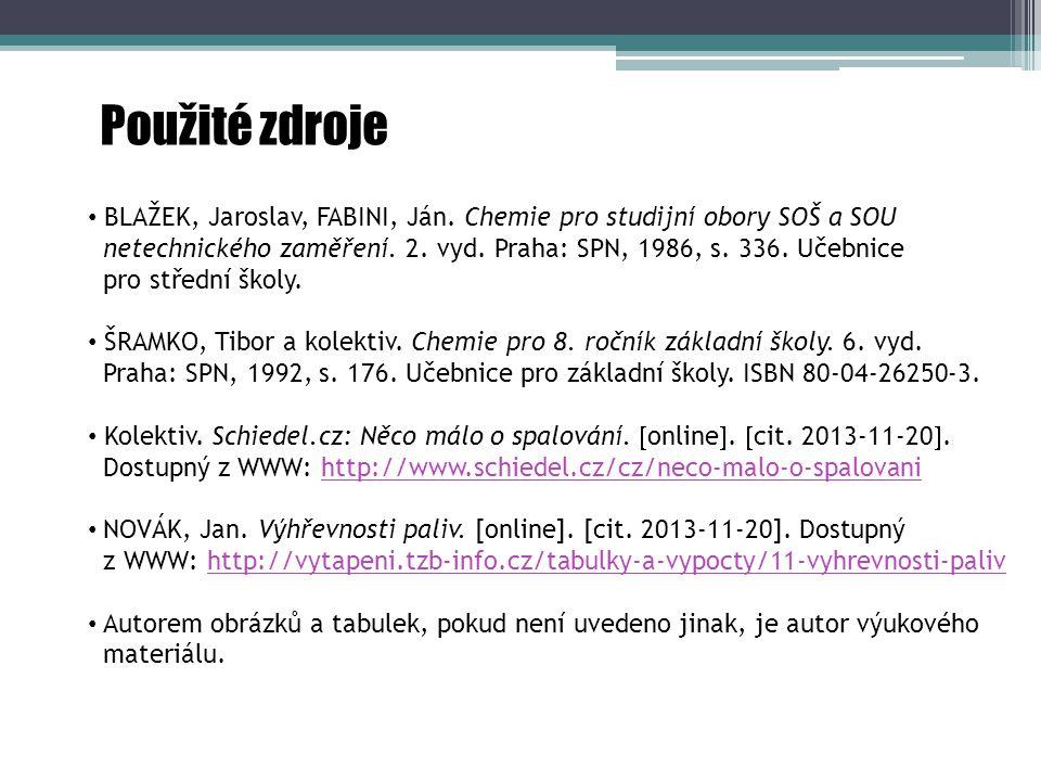 Použité zdroje BLAŽEK, Jaroslav, FABINI, Ján. Chemie pro studijní obory SOŠ a SOU netechnického zaměření. 2. vyd. Praha: SPN, 1986, s. 336. Učebnice p