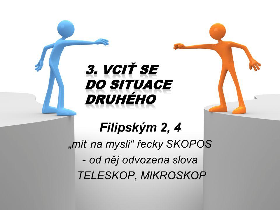 """Filipským 2, 4 """"mít na mysli"""" řecky SKOPOS - od něj odvozena slova TELESKOP, MIKROSKOP"""