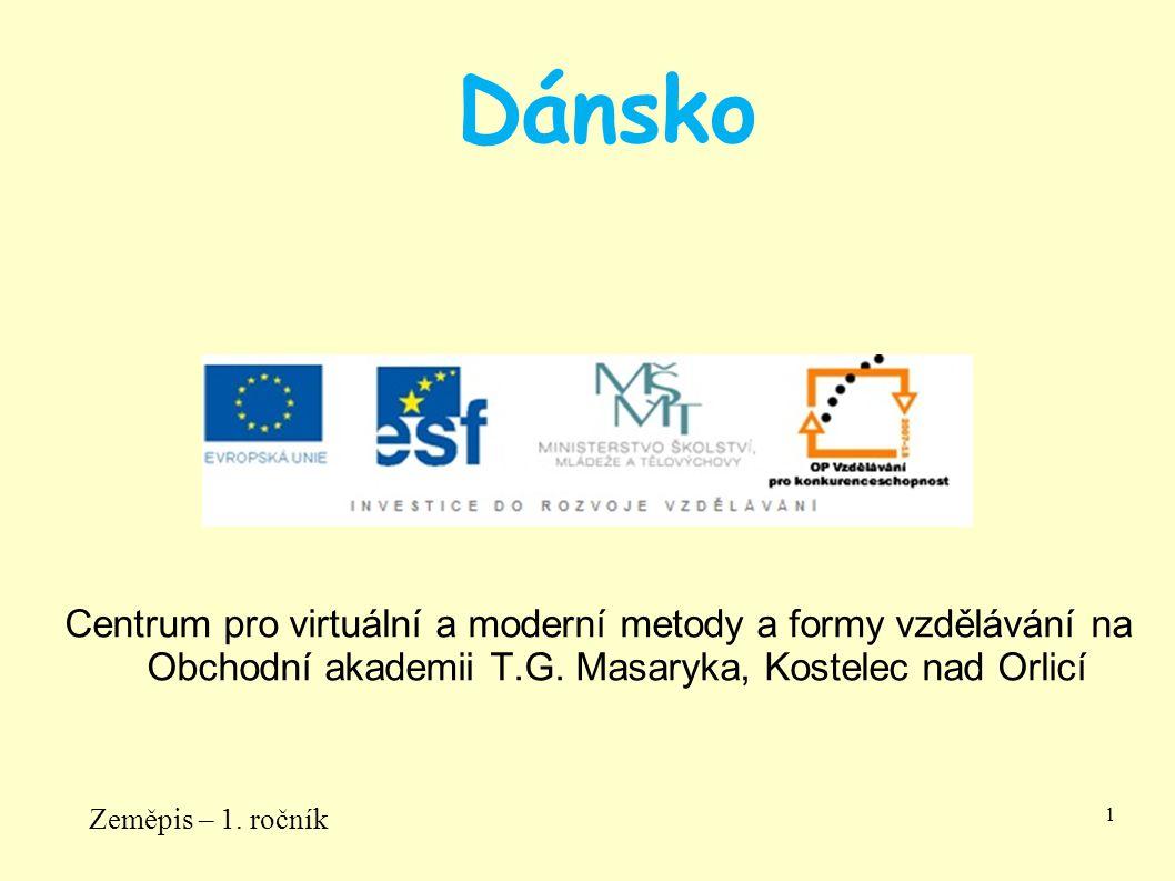 Centrum pro virtuální a moderní metody a formy vzdělávání na Obchodní akademii T.G. Masaryka, Kostelec nad Orlicí Zeměpis – 1. ročník 1 Dánsko