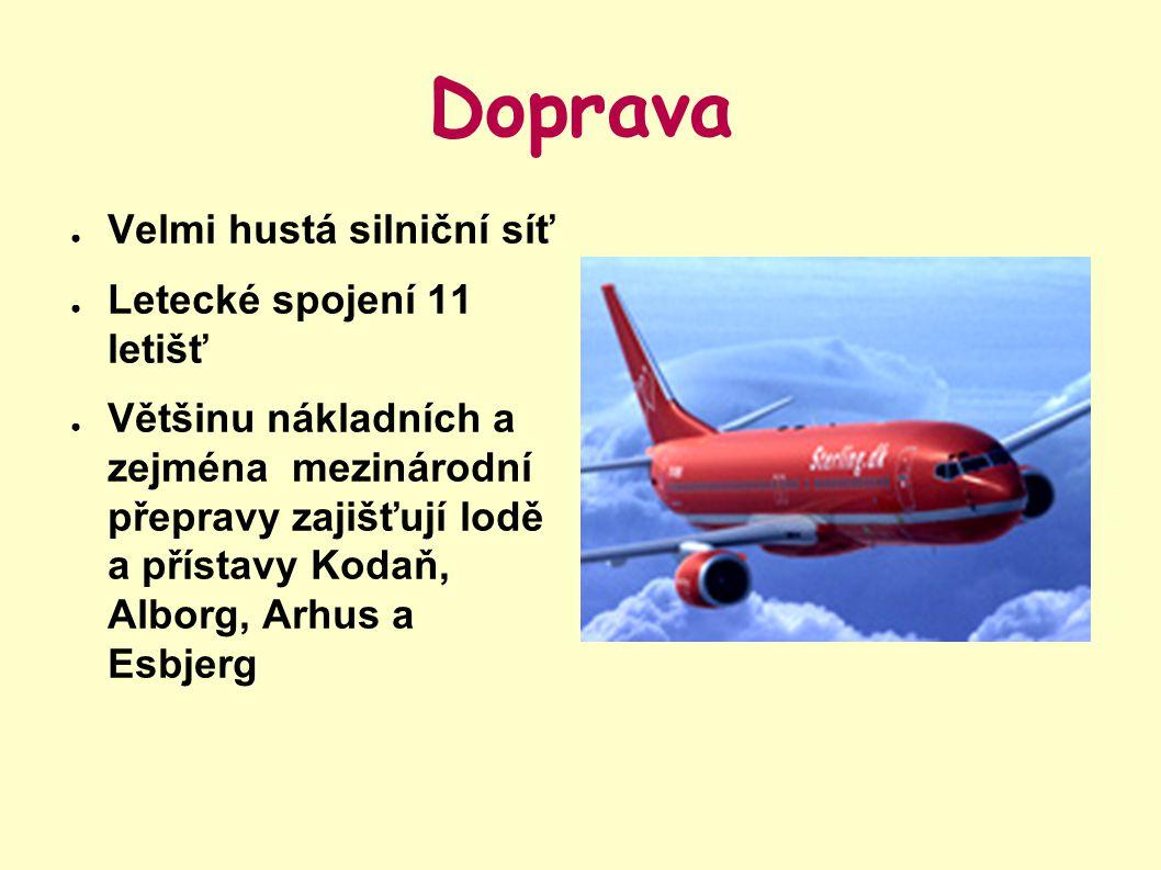 Doprava ● Velmi hustá silniční síť ● Letecké spojení 11 letišť ● Většinu nákladních a zejména mezinárodní přepravy zajišťují lodě a přístavy Kodaň, Al