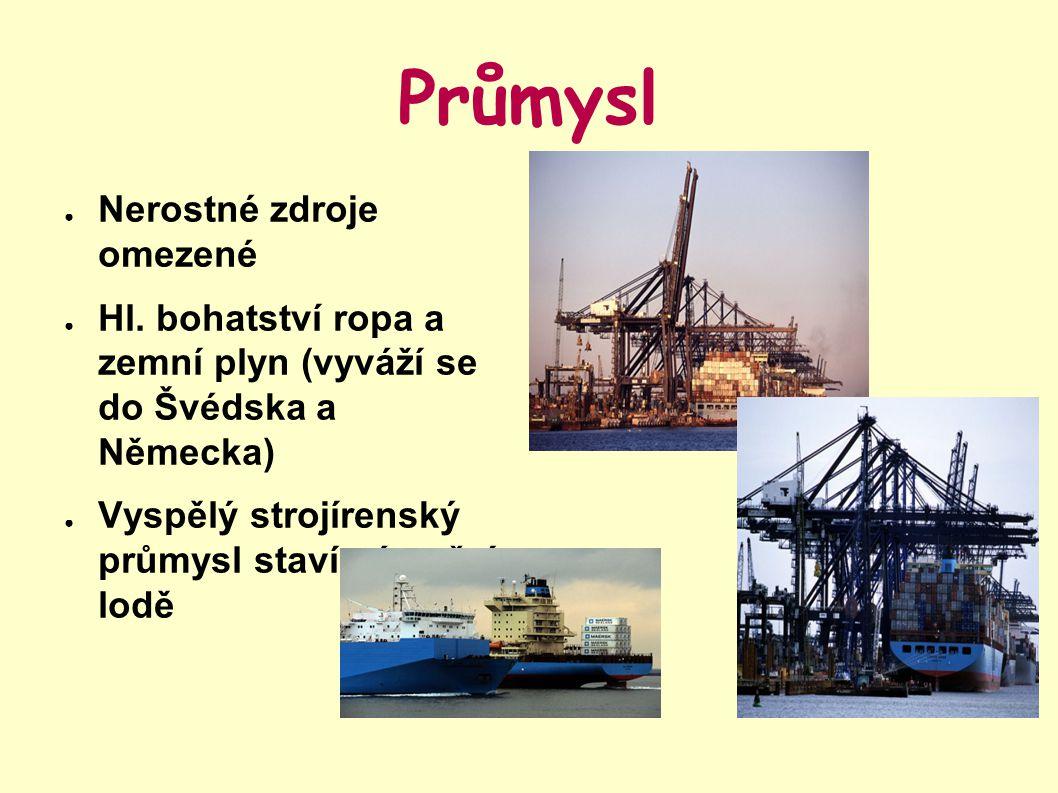 Průmysl ● Nerostné zdroje omezené ● Hl. bohatství ropa a zemní plyn (vyváží se do Švédska a Německa) ● Vyspělý strojírenský průmysl staví námořní lodě