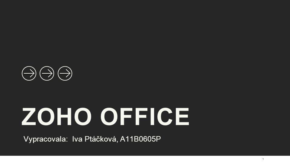 ZOHO OFFICE Vypracovala: Iva Ptáčková, A11B0605P 1