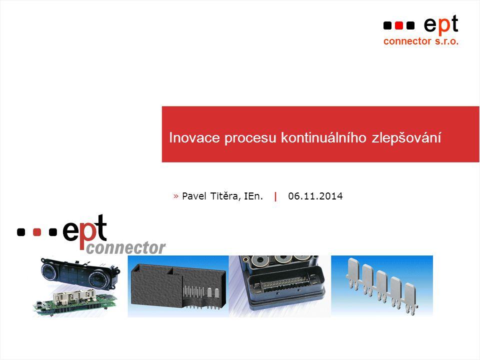 Inovace procesu kontinuálního zlepšování » Pavel Titěra, IEn. | 06.11.2014 ept connector s.r.o.