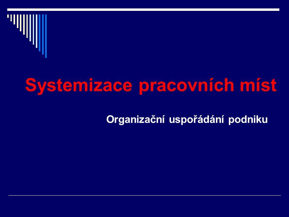 Systemizace pracovních míst Organizační uspořádání podniku
