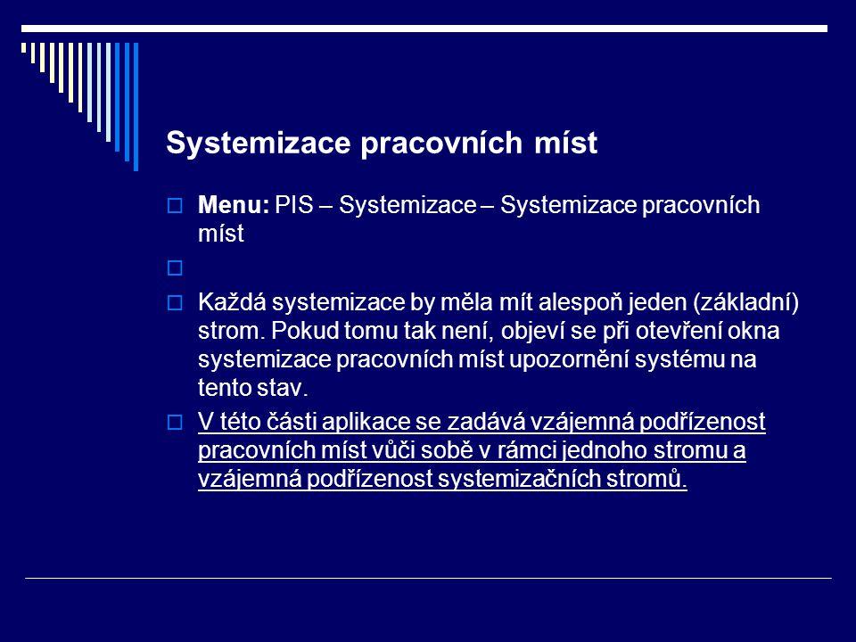 Systemizace pracovních míst  Menu: PIS – Systemizace – Systemizace pracovních míst   Každá systemizace by měla mít alespoň jeden (základní) strom.
