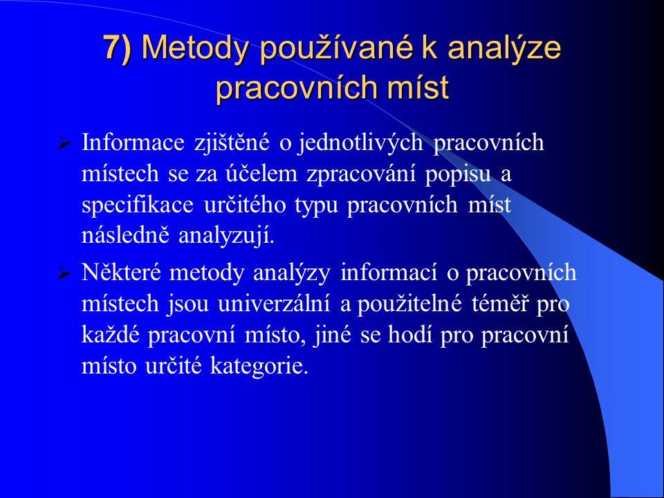 7) Metody používané k analýze pracovních míst  Informace zjištěné o jednotlivých pracovních místech se za účelem zpracování popisu a specifikace určitého typu pracovních míst následně analyzují.