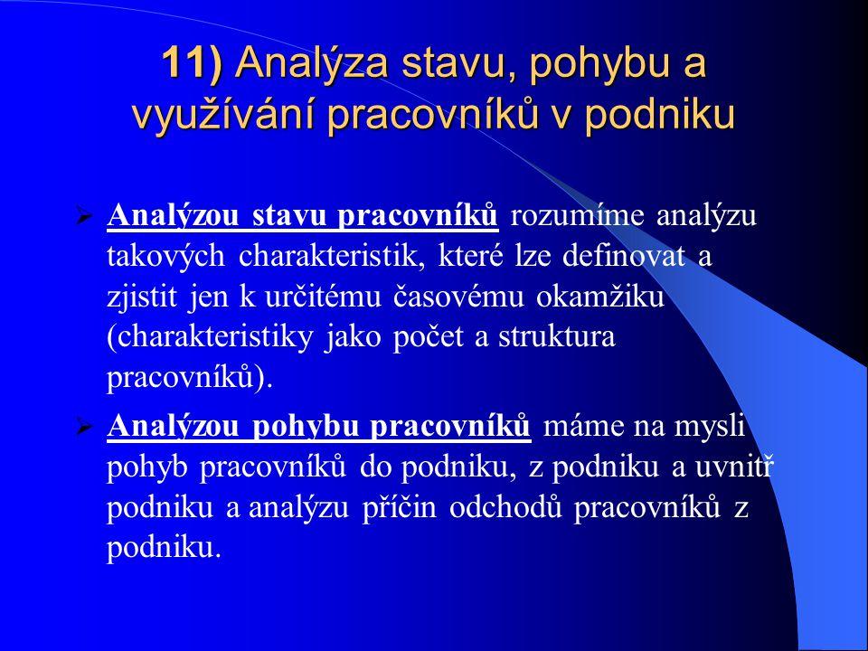 11) Analýza stavu, pohybu a využívání pracovníků v podniku  Analýzou stavu pracovníků rozumíme analýzu takových charakteristik, které lze definovat a zjistit jen k určitému časovému okamžiku (charakteristiky jako počet a struktura pracovníků).