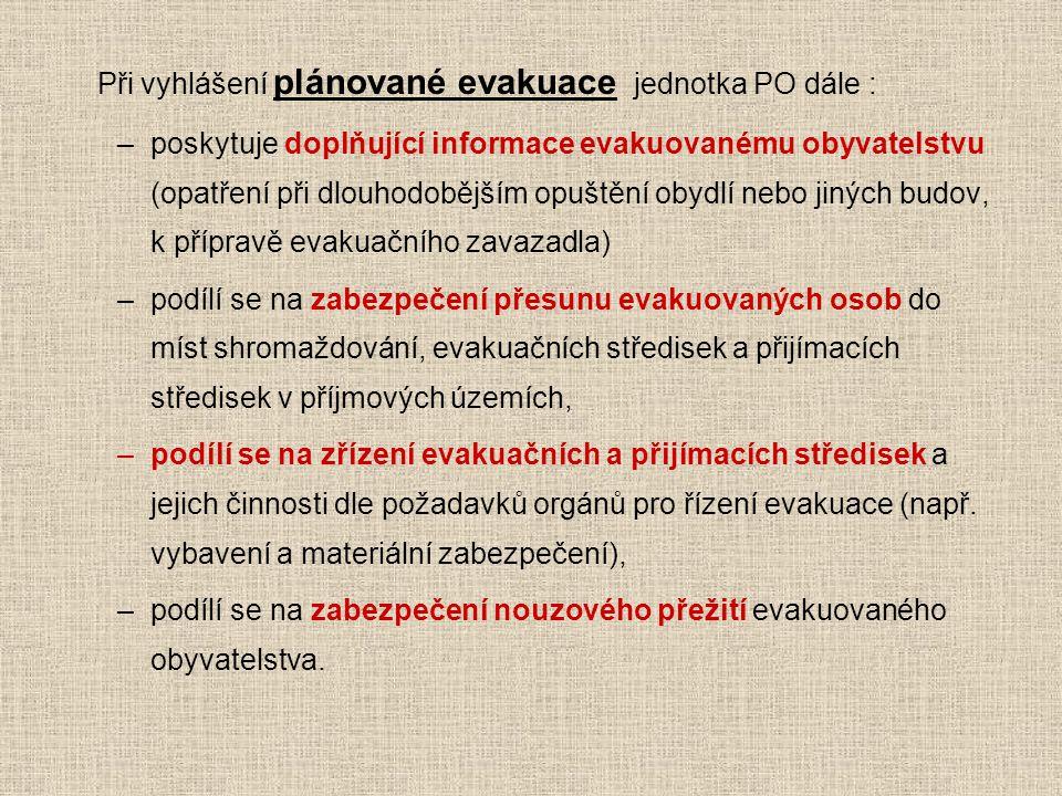 Při vyhlášení plánované evakuace jednotka PO dále : –poskytuje doplňující informace evakuovanému obyvatelstvu (opatření při dlouhodobějším opuštění ob