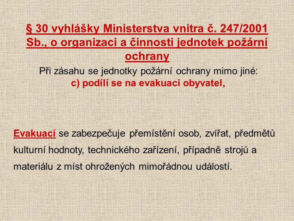 Při zásahu se jednotky požární ochrany mimo jiné: c) podílí se na evakuaci obyvatel, § 30 vyhlášky Ministerstva vnitra č. 247/2001 Sb., o organizaci a