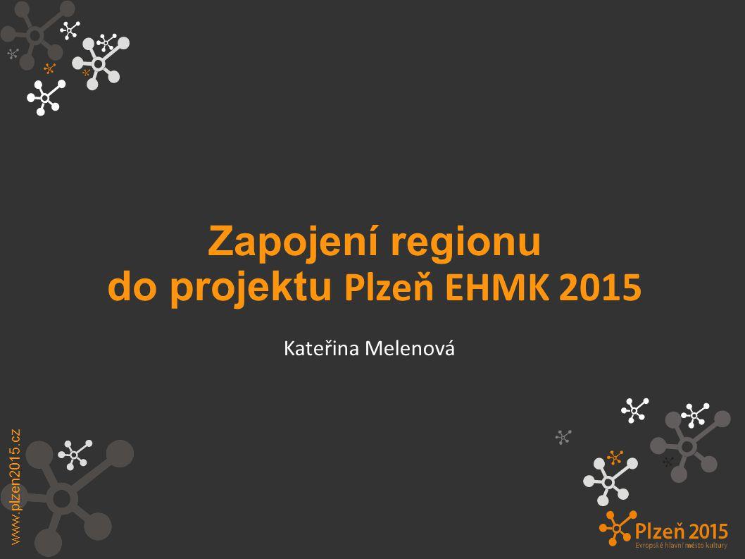 Zapojení regionu do projektu Plzeň EHMK 2015 www.plzen2015.cz Kateřina Melenová