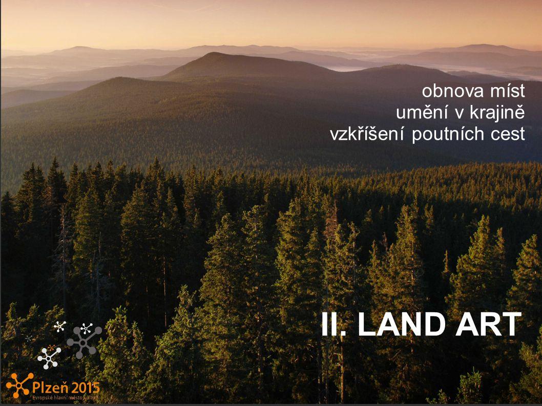 II. LAND ART obnova míst umění v krajině vzkříšení poutních cest