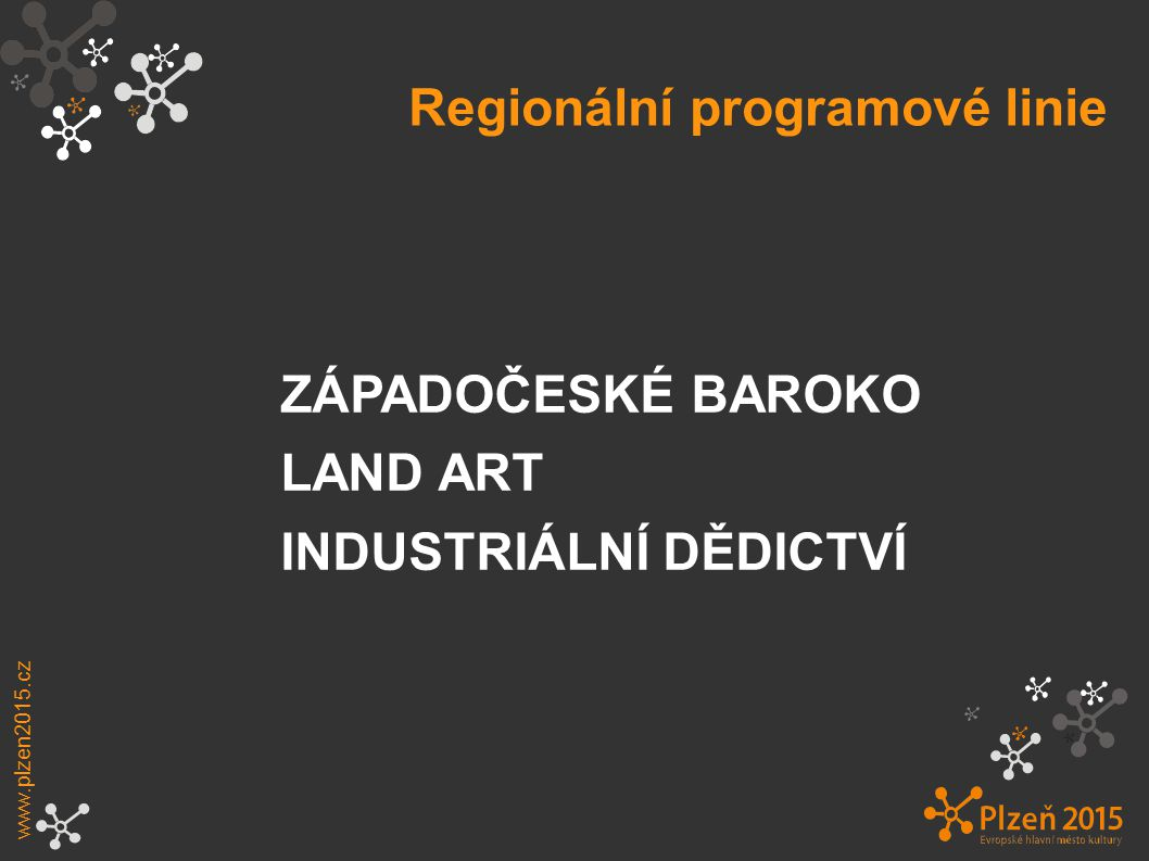 Regionální programové linie www.plzen2015.cz ZÁPADOČESKÉ BAROKO LAND ART INDUSTRIÁLNÍ DĚDICTVÍ