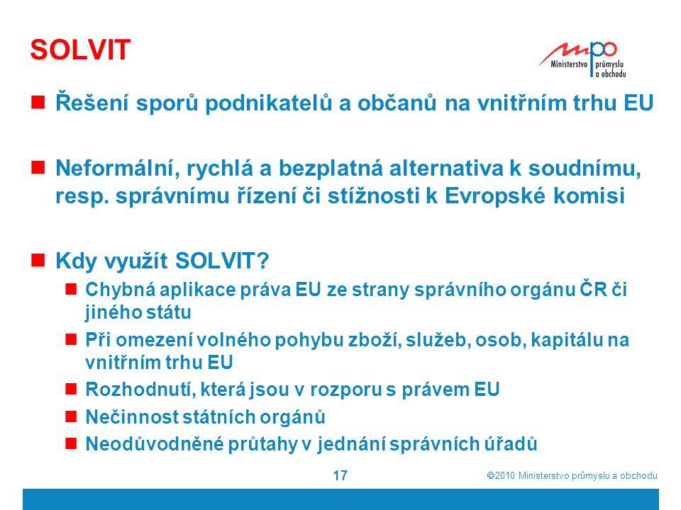 2010  Ministerstvo průmyslu a obchodu 17 SOLVIT Řešení sporů podnikatelů a občanů na vnitřním trhu EU Neformální, rychlá a bezplatná alternativa k soudnímu, resp.