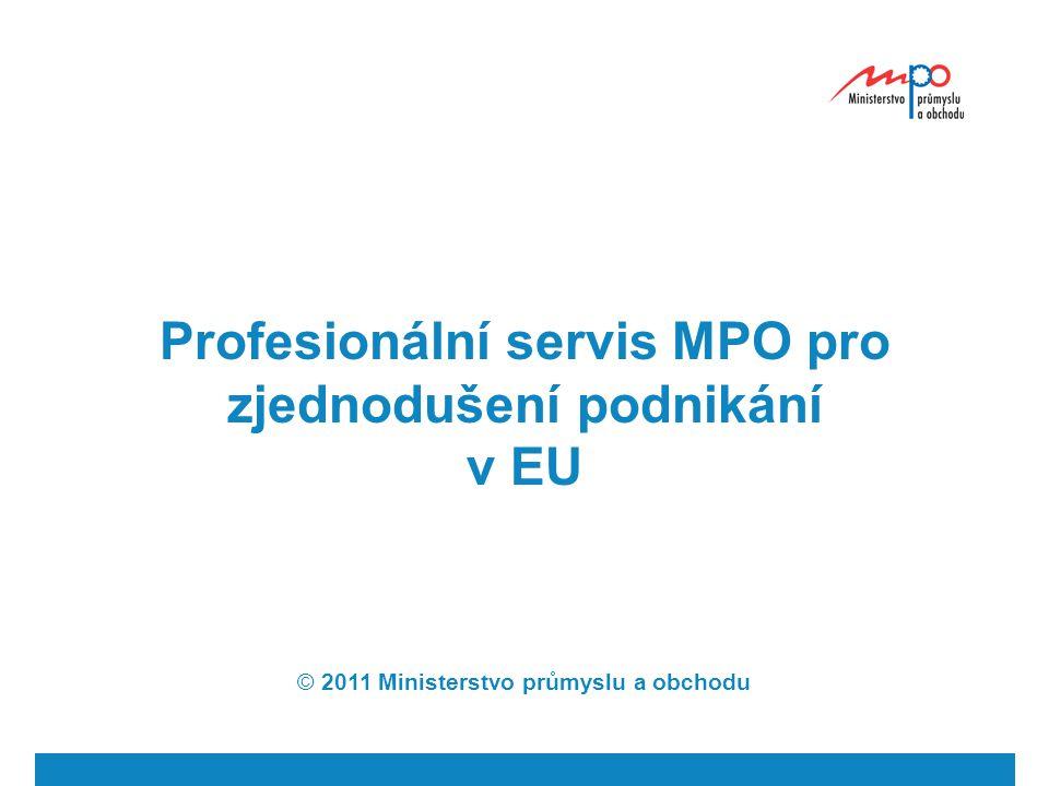 Profesionální servis MPO pro zjednodušení podnikání v EU © 2011 Ministerstvo průmyslu a obchodu