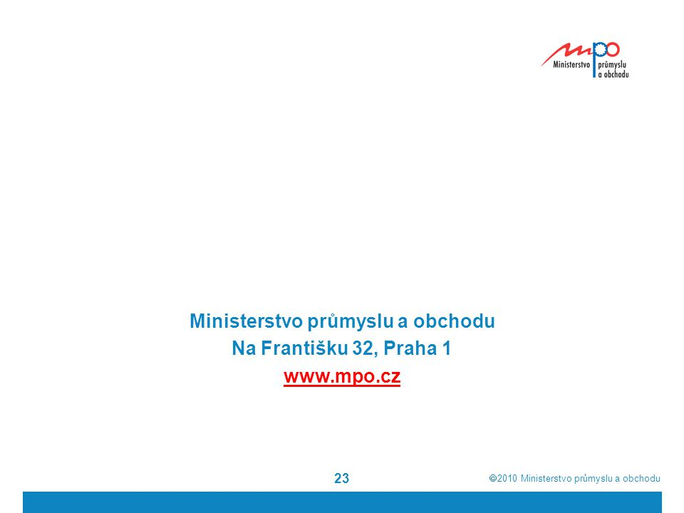 2010  Ministerstvo průmyslu a obchodu 23 Ministerstvo průmyslu a obchodu Na Františku 32, Praha 1 www.mpo.cz