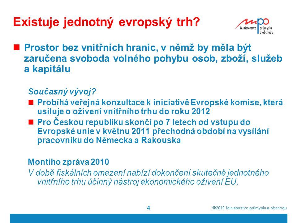  2010  Ministerstvo průmyslu a obchodu 5 Pozice ČR k iniciativě Komise Považujeme svobodný vnitřní trh Evropské unie za politickou prioritu a podporujeme ambici Komise oživit téma jeho plného fungování Dobře fungující jednotný trh je základním předpokladem, aby mohla Evropa vytvářet stabilní a inovativní podnikatelské prostředí a uspět v globální konkurenci Za klíčové proto považujeme zejména návrhy, které se týkají: Malých a středních podniků Sektoru služeb Práv duševního vlastnictví Digitálního vnitřního trhu