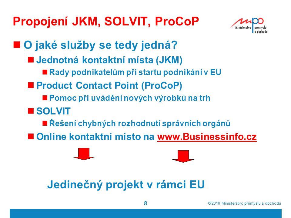  2010  Ministerstvo průmyslu a obchodu 8 Propojení JKM, SOLVIT, ProCoP O jaké služby se tedy jedná.