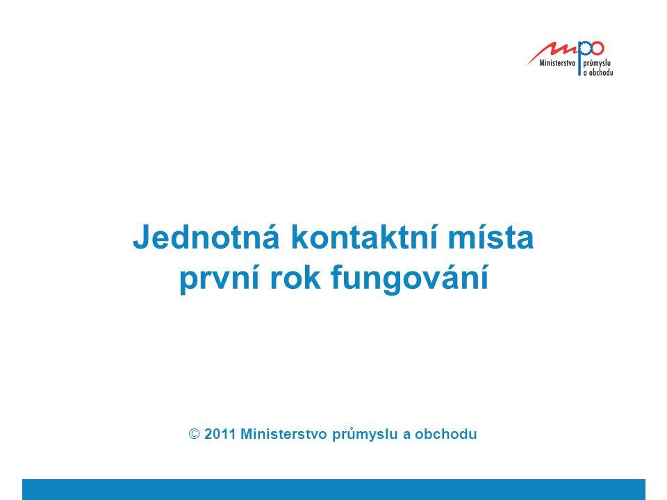 Jednotná kontaktní místa první rok fungování © 2011 Ministerstvo průmyslu a obchodu