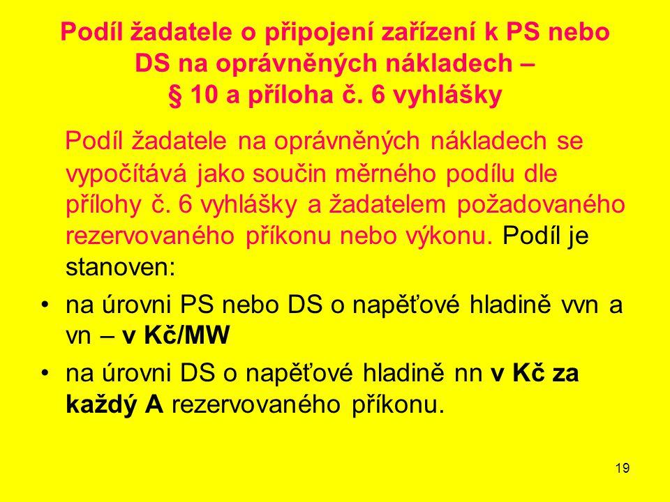 19 Podíl žadatele o připojení zařízení k PS nebo DS na oprávněných nákladech – § 10 a příloha č.