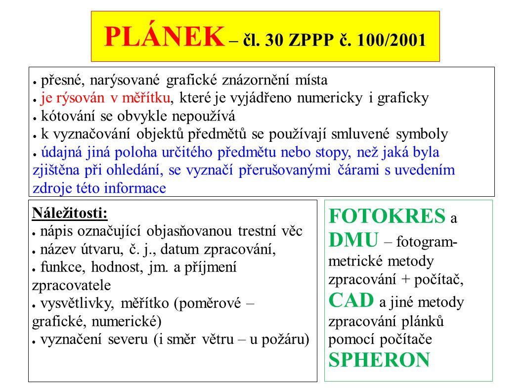 PLÁNEK – čl. 30 ZPPP č. 100/2001 ● přesné, narýsované grafické znázornění místa ● je rýsován v měřítku, které je vyjádřeno numericky i graficky ● kóto