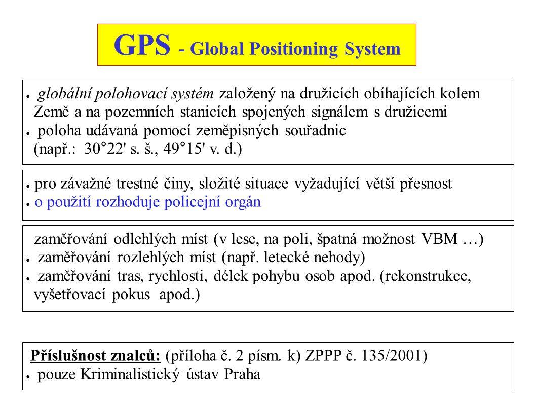GPS - Global Positioning System ● pro závažné trestné činy, složité situace vyžadující větší přesnost ● o použití rozhoduje policejní orgán ● globální