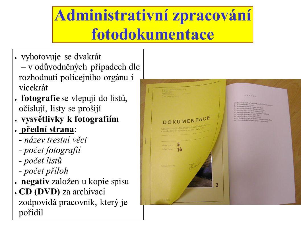 Administrativní zpracování fotodokumentace ● vyhotovuje se dvakrát – v odůvodněných případech dle rozhodnutí policejního orgánu i vícekrát ● fotografi