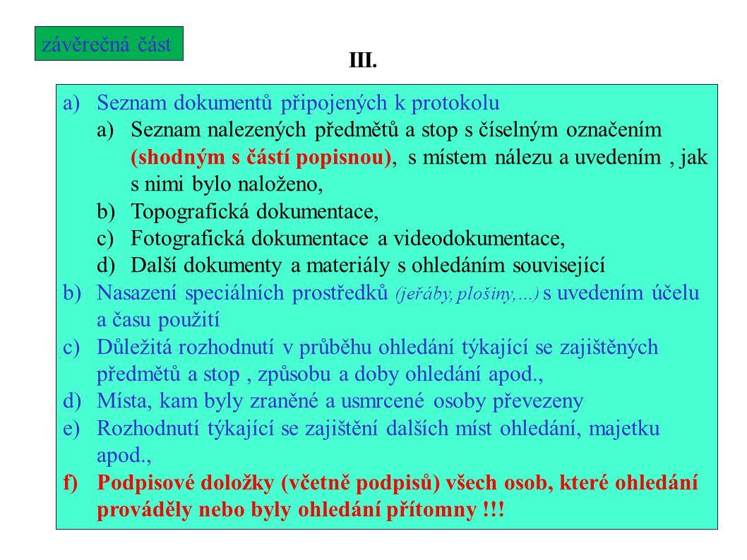 závěrečná část III. a)Seznam dokumentů připojených k protokolu a)Seznam nalezených předmětů a stop s číselným označením (shodným s částí popisnou), s