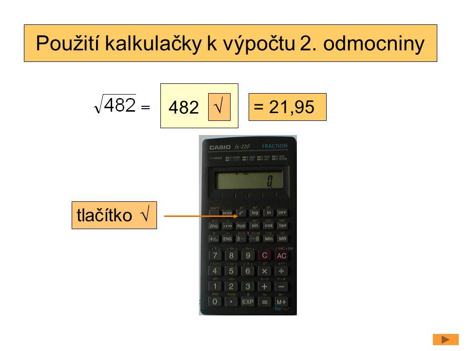 Použití kalkulačky k výpočtu 2. odmocniny √= 21,95 tlačítko √ 482