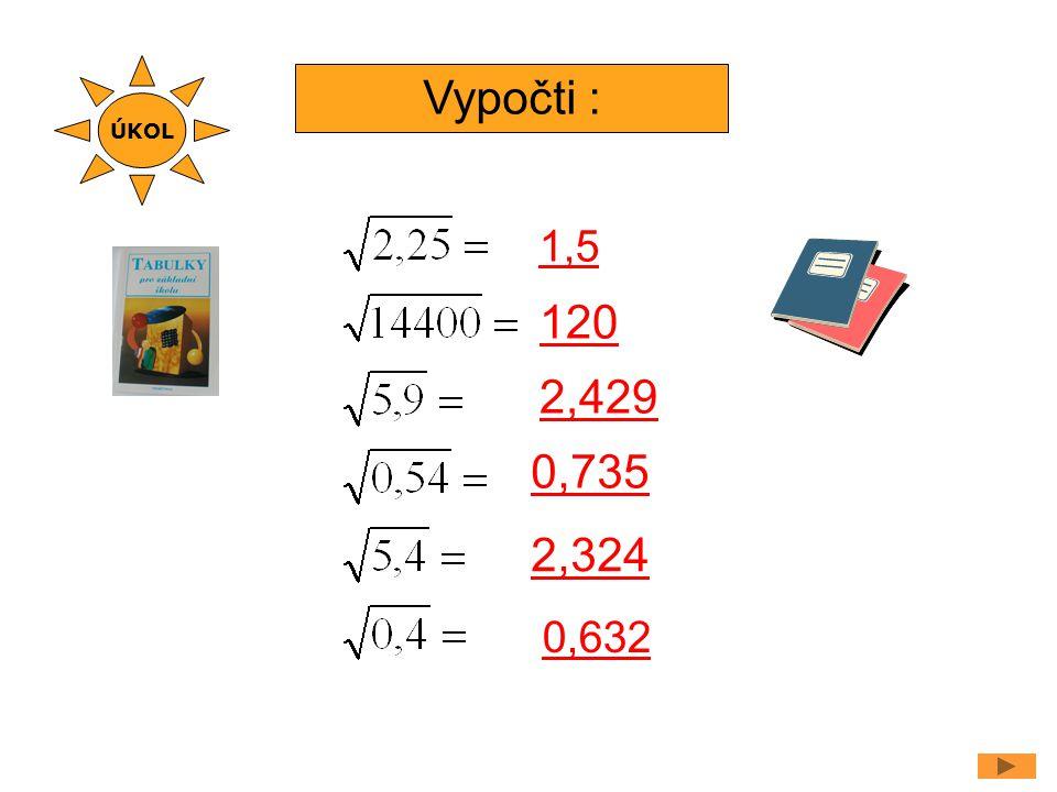 Vypočti : 1,5 2,429 120 0,735 2,324 ÚKOL 0,632